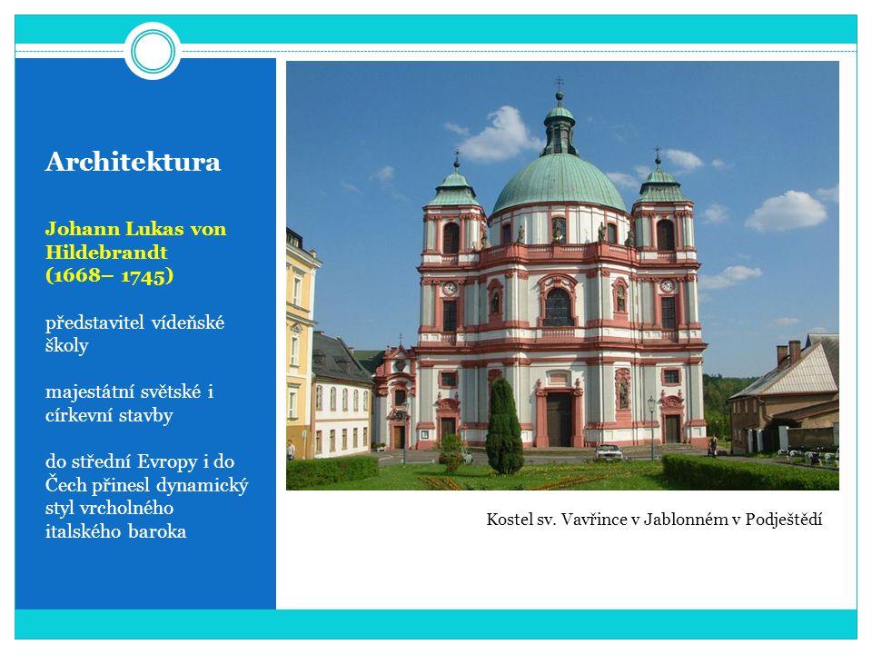 Architektura Johann Lukas von Hildebrandt (1668– 1745) představitel vídeňské školy majestátní světské i církevní stavby do střední Evropy i do Čech přinesl dynamický styl vrcholného italského baroka Kostel sv.