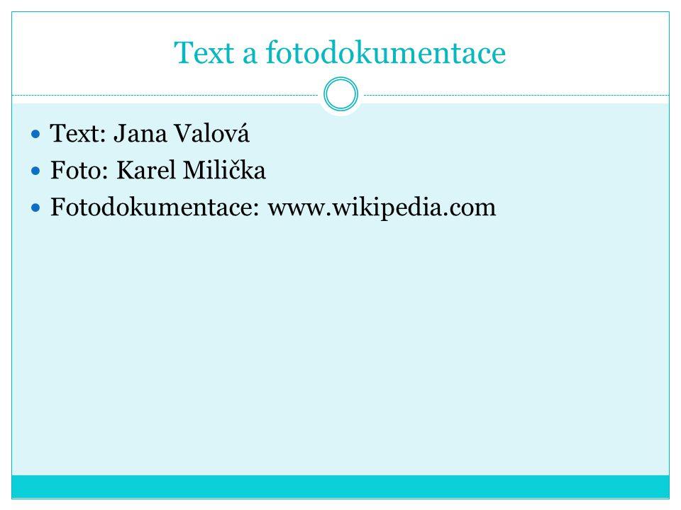 Text a fotodokumentace Text: Jana Valová Foto: Karel Milička Fotodokumentace: www.wikipedia.com