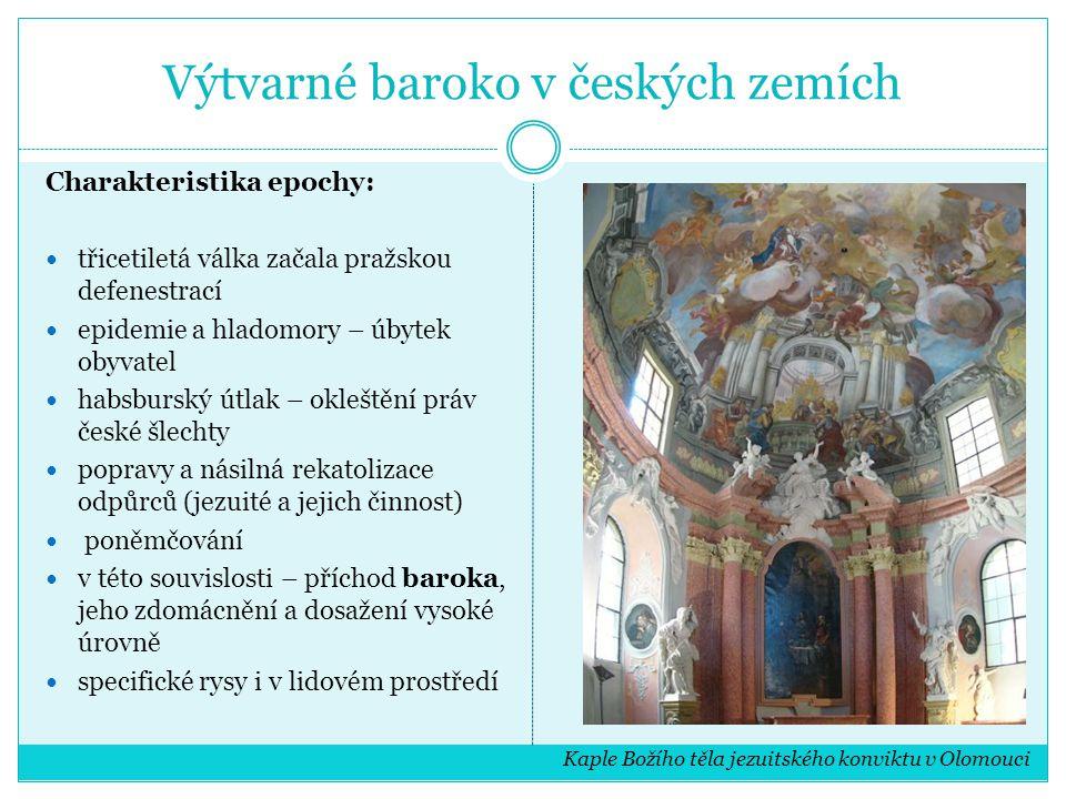 Výtvarné baroko v českých zemích Specifika: snaha o nové a originální tvůrčí počiny významných osobnosti bez vnější okázalosti architektura v 17.