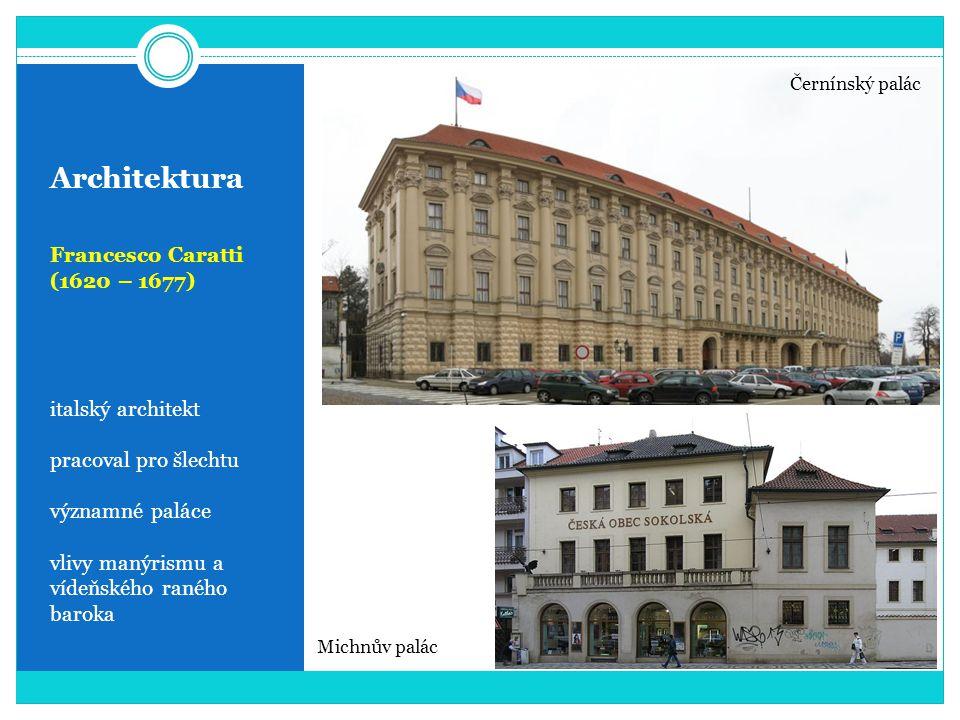 Architektura Francesco Caratti (1620 – 1677) italský architekt pracoval pro šlechtu významné paláce vlivy manýrismu a vídeňského raného baroka Černínský palác Michnův palác