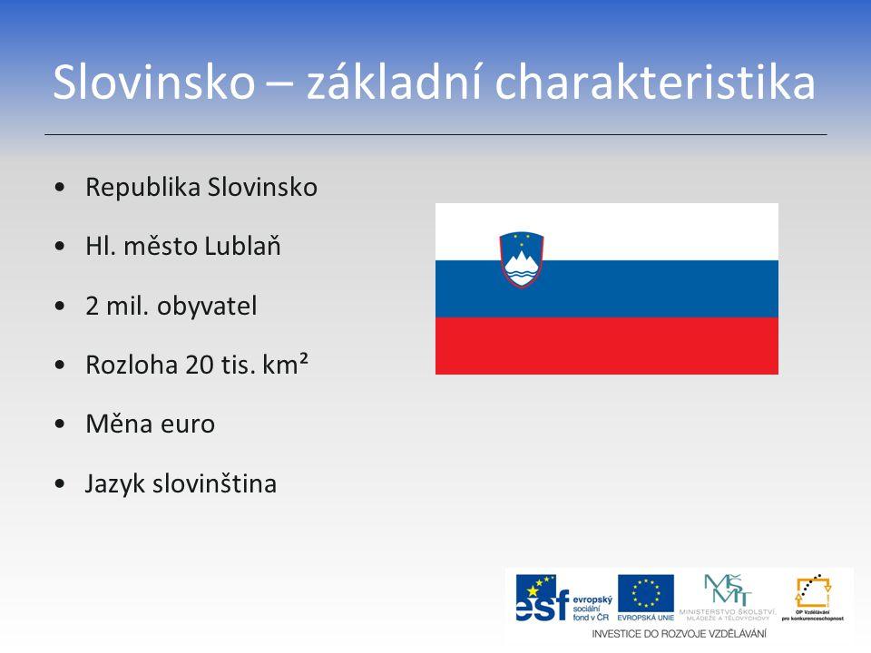 Slovinsko – základní charakteristika Republika Slovinsko Hl. město Lublaň 2 mil. obyvatel Rozloha 20 tis. km² Měna euro Jazyk slovinština