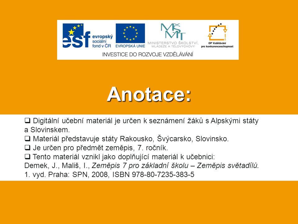 Anotace:  Digitální učební materiál je určen k seznámení žáků s Alpskými státy a Slovinskem.  Materiál představuje státy Rakousko, Švýcarsko, Slovin