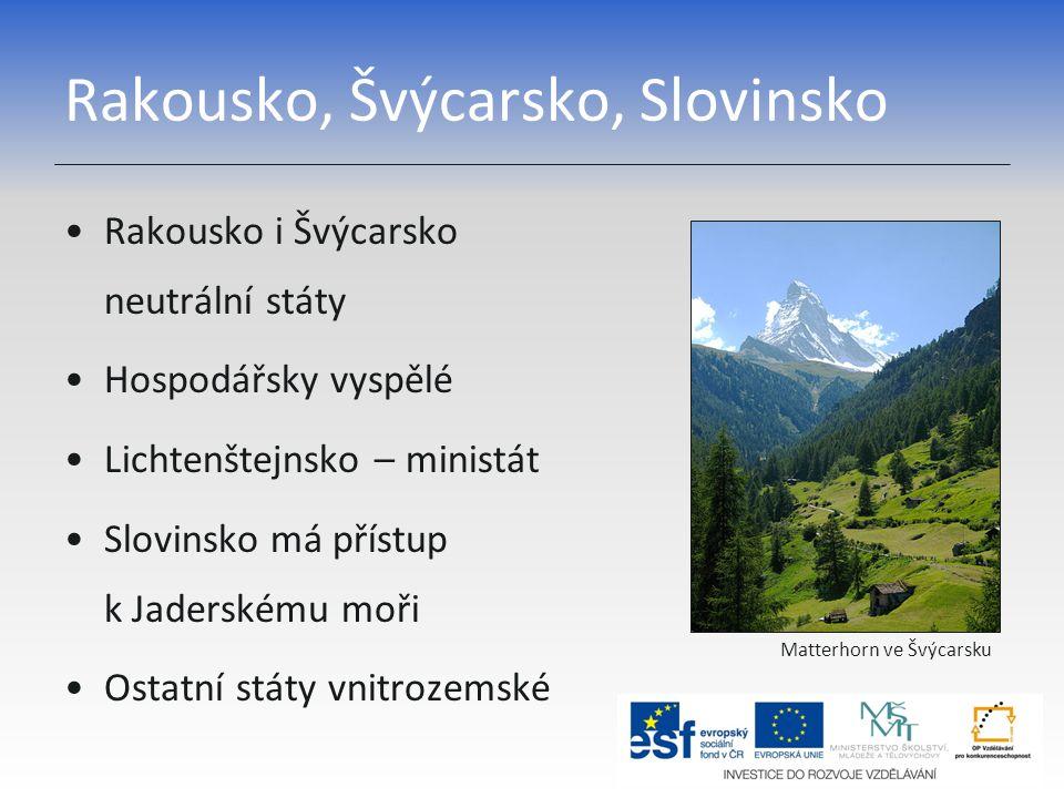 Rakousko, Švýcarsko, Slovinsko Rakousko i Švýcarsko neutrální státy Hospodářsky vyspělé Lichtenštejnsko – ministát Slovinsko má přístup k Jaderskému m