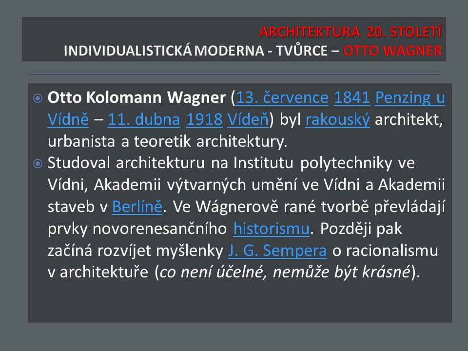 Otto Kolomann Wagner (13. července 1841 Penzing u Vídně – 11. dubna 1918 Vídeň) byl rakouský architekt, urbanista a teoretik architektury.13. červen