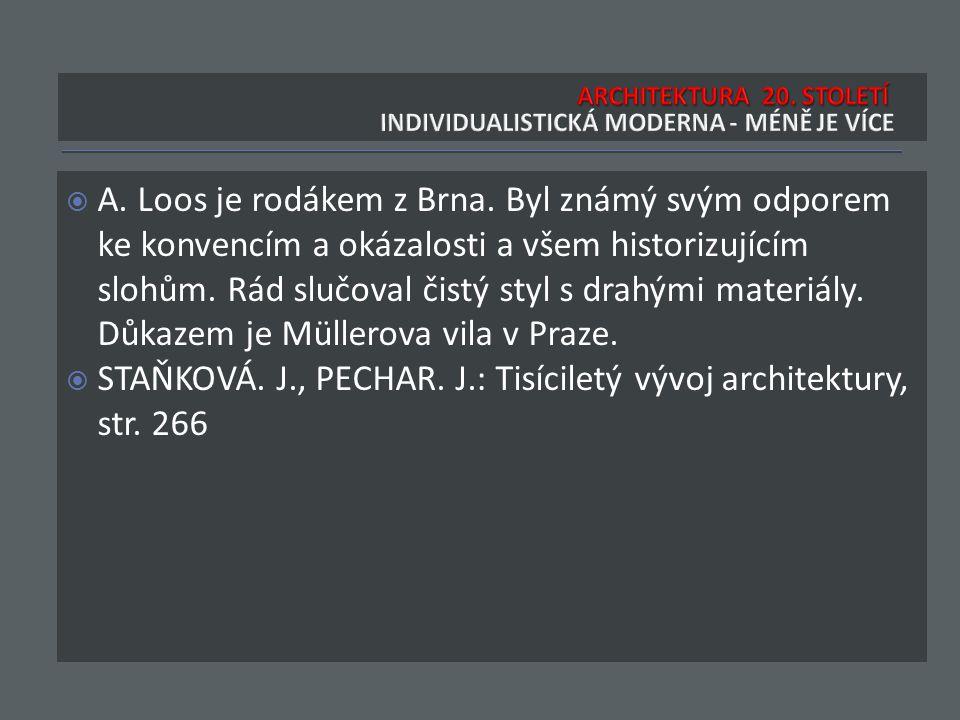  A. Loos je rodákem z Brna. Byl známý svým odporem ke konvencím a okázalosti a všem historizujícím slohům. Rád slučoval čistý styl s drahými materiál