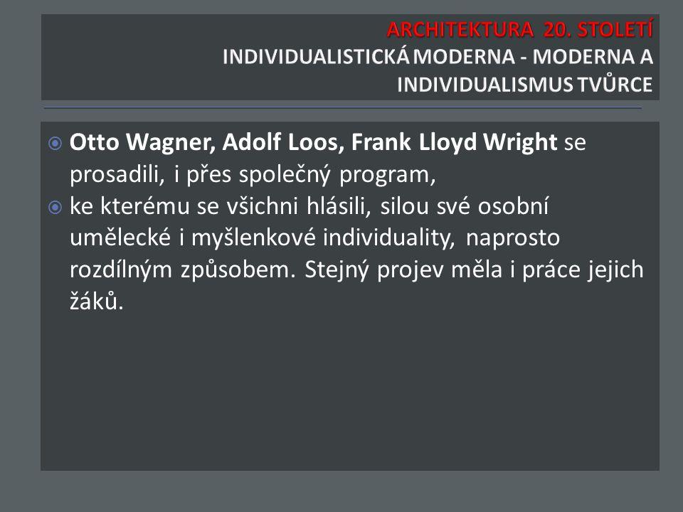  Otto Wagner, Adolf Loos, Frank Lloyd Wright se prosadili, i přes společný program,  ke kterému se všichni hlásili, silou své osobní umělecké i myšl