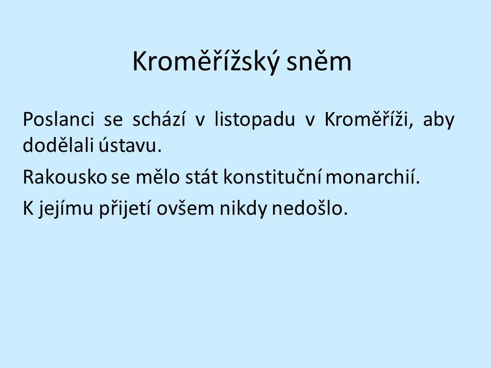 Kroměřížský sněm Poslanci se schází v listopadu v Kroměříži, aby dodělali ústavu.