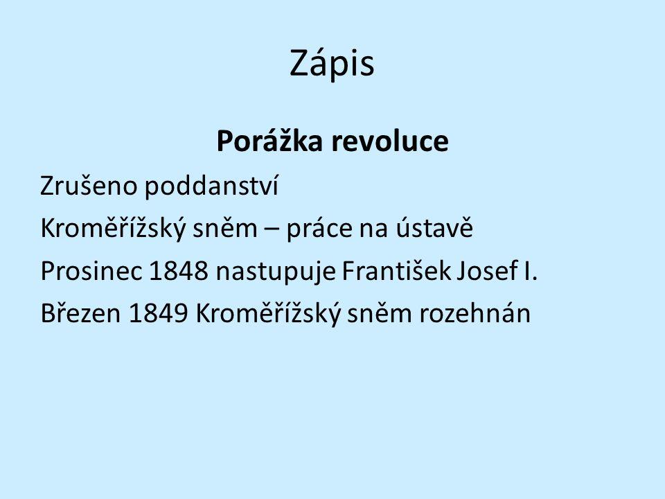 Zápis Porážka revoluce Zrušeno poddanství Kroměřížský sněm – práce na ústavě Prosinec 1848 nastupuje František Josef I.