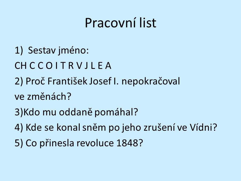 Pracovní list 1)Sestav jméno: CH C C O I T R V J L E A 2) Proč František Josef I.