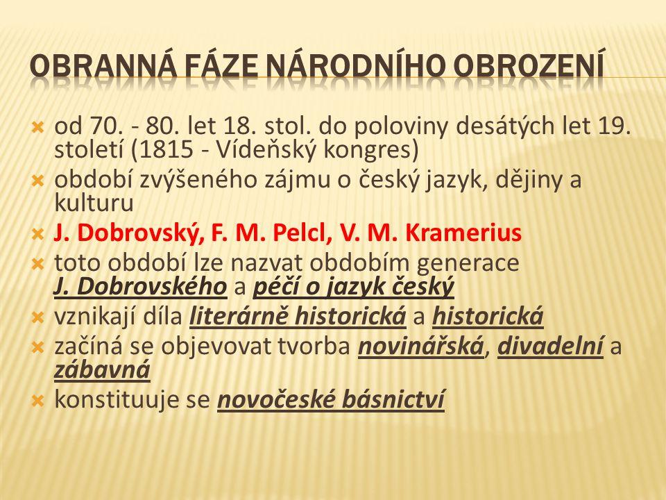  od 70. - 80. let 18. stol. do poloviny desátých let 19. století (1815 - Vídeňský kongres)  období zvýšeného zájmu o český jazyk, dějiny a kulturu 