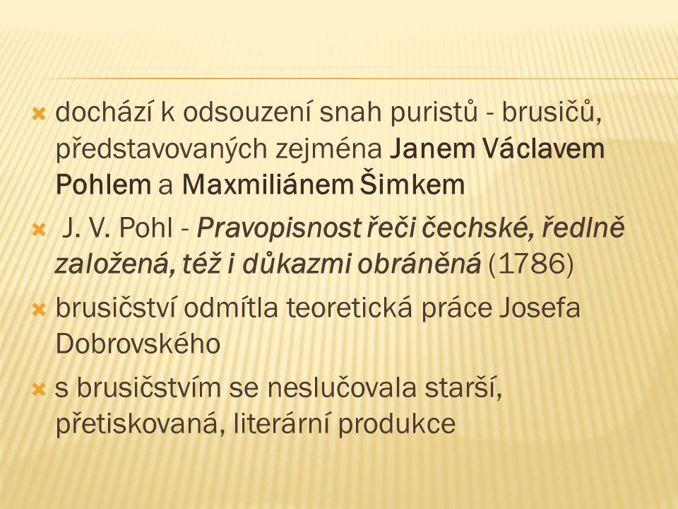  dochází k odsouzení snah puristů - brusičů, představovaných zejména Janem Václavem Pohlem a Maxmiliánem Šimkem  J. V. Pohl - Pravopisnost řeči čech