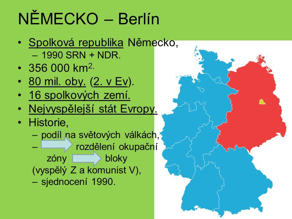 NĚMECKO – Berlín Spolková republika Německo, –1990 SRN + NDR. 356 000 km 2, 80 mil. oby. (2. v Ev). 16 spolkových zemí. Nejvyspělejší stát Evropy. His