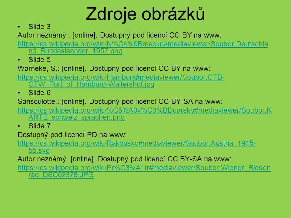 Zdroje obrázků Slide 3 Autor neznámý.: [online]. Dostupný pod licencí CC BY na www: https://cs.wikipedia.org/wiki/N%C4%9Bmecko#mediaviewer/Soubor:Deut