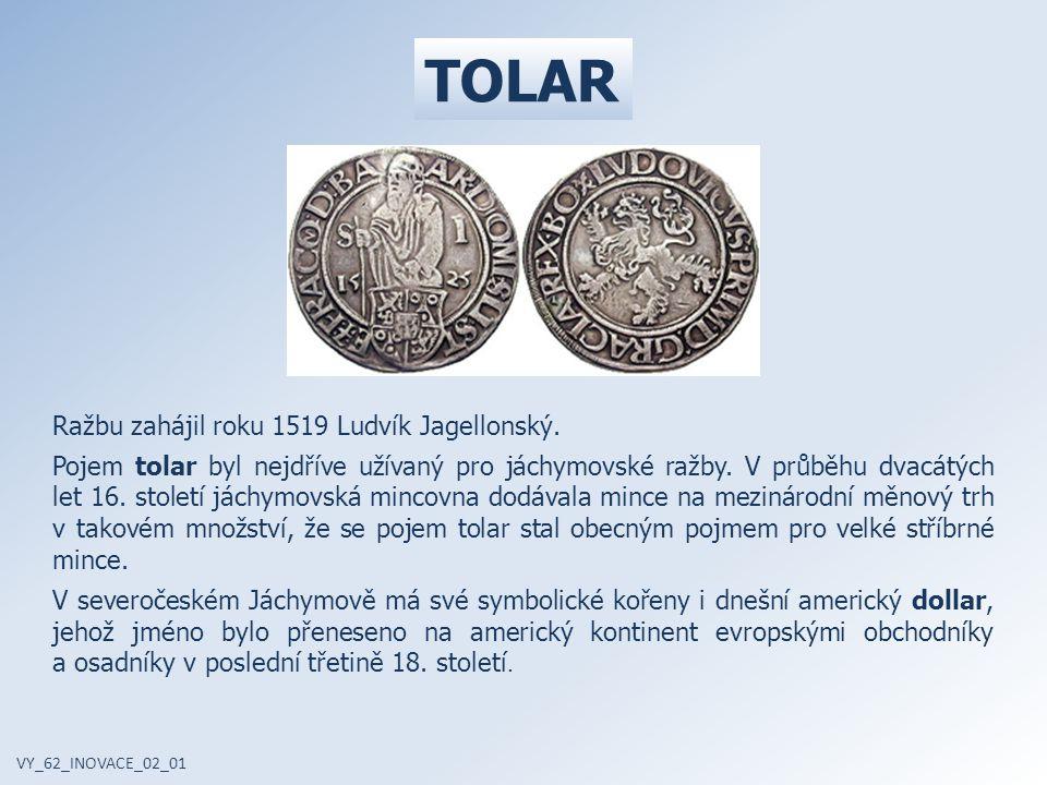 Ražbu zahájil roku 1519 Ludvík Jagellonský. Pojem tolar byl nejdříve užívaný pro jáchymovské ražby. V průběhu dvacátých let 16. století jáchymovská mi