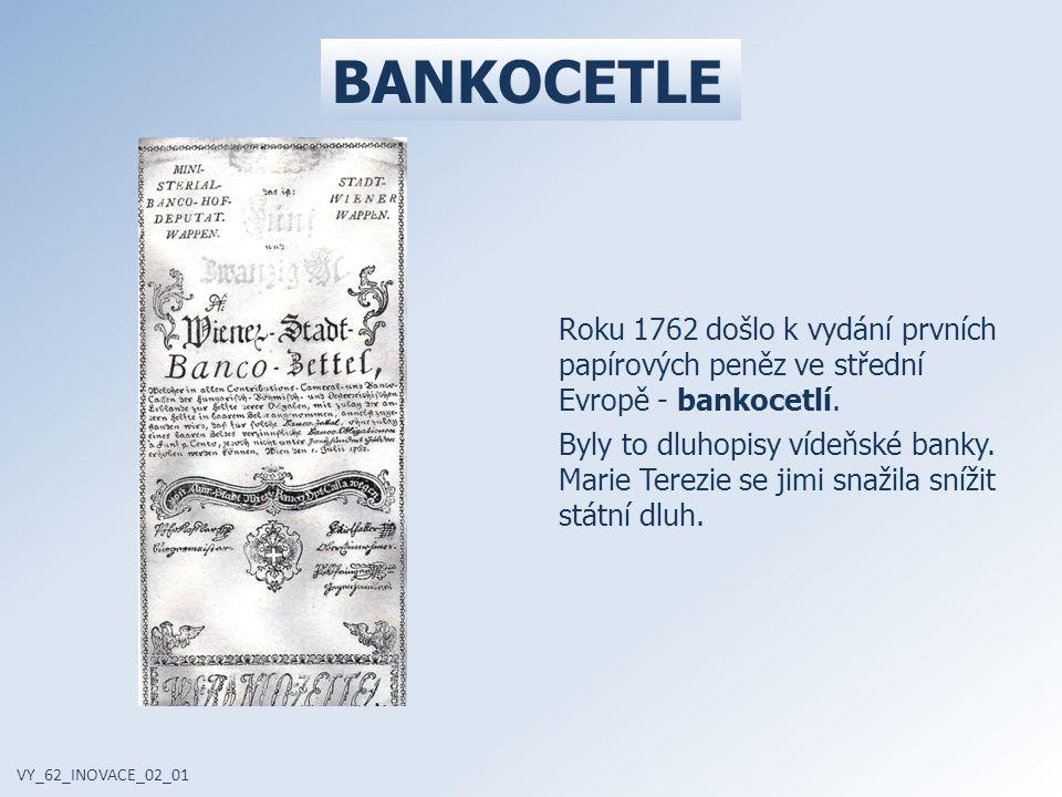 Roku 1762 došlo k vydání prvních papírových peněz ve střední Evropě - bankocetlí. Byly to dluhopisy vídeňské banky. Marie Terezie se jimi snažila sníž