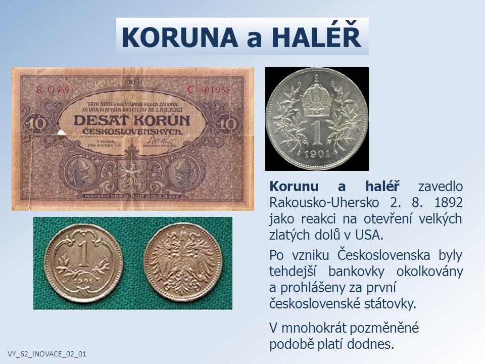 Korunu a haléř zavedlo Rakousko-Uhersko 2. 8. 1892 jako reakci na otevření velkých zlatých dolů v USA. Po vzniku Československa byly tehdejší bankovky