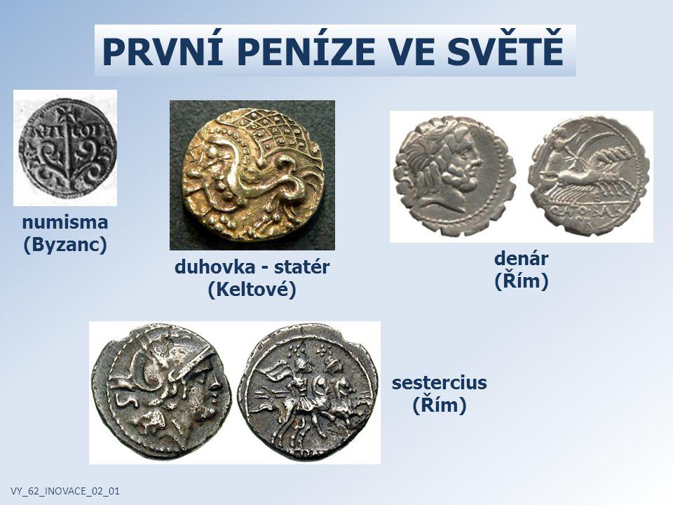 PRVNÍ PENÍZE VE SVĚTĚ numisma (Byzanc) duhovka - statér (Keltové) denár (Řím) sestercius (Řím) VY_62_INOVACE_02_01