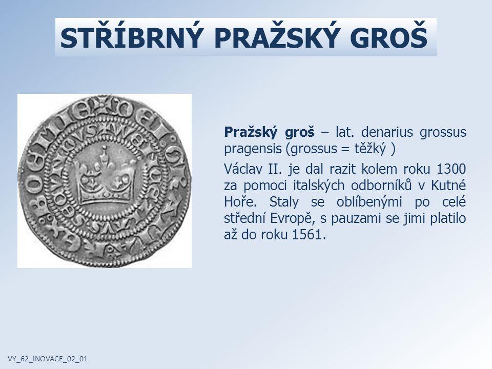 STŘÍBRNÝ PRAŽSKÝ GROŠ Pražský groš – lat. denarius grossus pragensis (grossus = těžký ) Václav II. je dal razit kolem roku 1300 za pomoci italských od