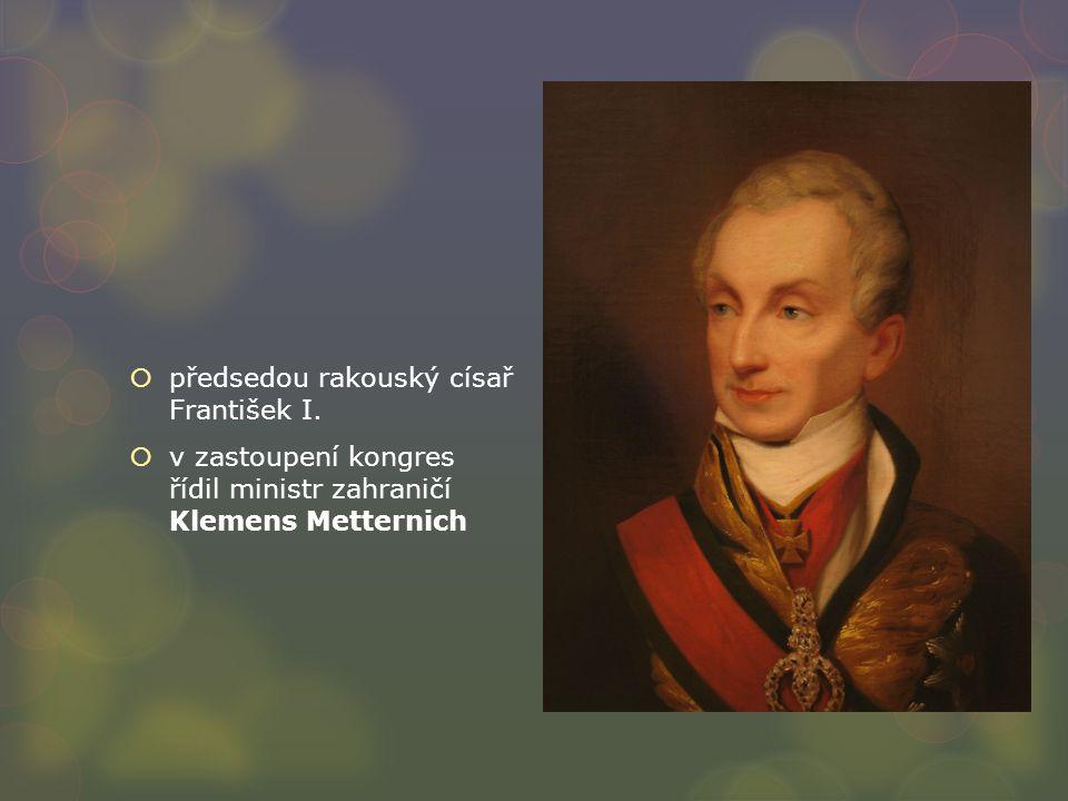  předsedou rakouský císař František I.  v zastoupení kongres řídil ministr zahraničí Klemens Metternich