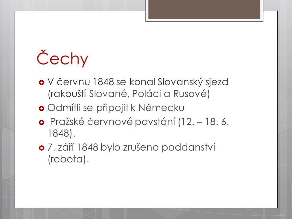 Čechy  V červnu 1848 se konal Slovanský sjezd (rakouští Slované, Poláci a Rusové)  Odmítli se připojit k Německu  Pražské červnové povstání (12. –