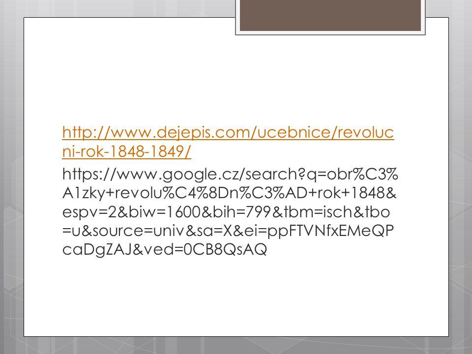 http://www.dejepis.com/ucebnice/revoluc ni-rok-1848-1849/ https://www.google.cz/search?q=obr%C3% A1zky+revolu%C4%8Dn%C3%AD+rok+1848& espv=2&biw=1600&b