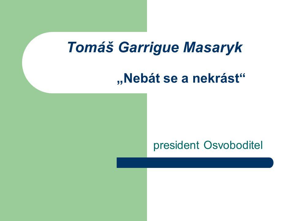 "Tomáš Garrigue Masaryk ""Nebát se a nekrást"" president Osvoboditel"