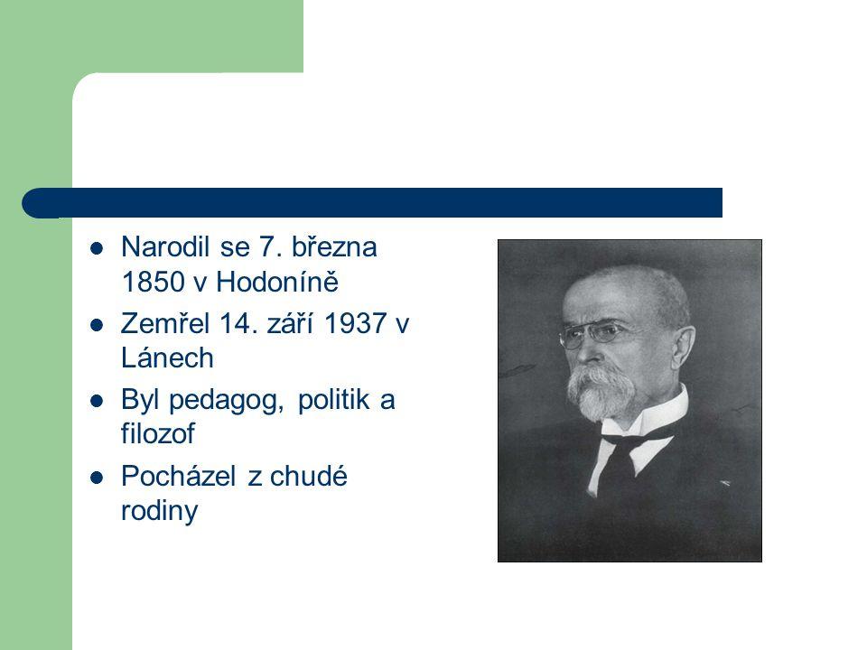 Narodil se 7. března 1850 v Hodoníně Zemřel 14. září 1937 v Lánech Byl pedagog, politik a filozof Pocházel z chudé rodiny