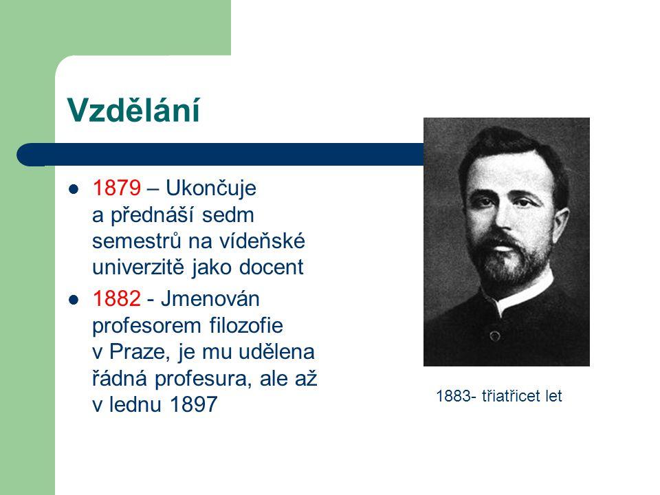 Vzdělání 1879 – Ukončuje a přednáší sedm semestrů na vídeňské univerzitě jako docent 1882 - Jmenován profesorem filozofie v Praze, je mu udělena řádná
