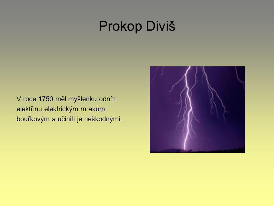 Prokop Diviš V roce 1750 měl myšlenku odníti elektřinu elektrickým mrakům bouřkovým a učiniti je neškodnými.