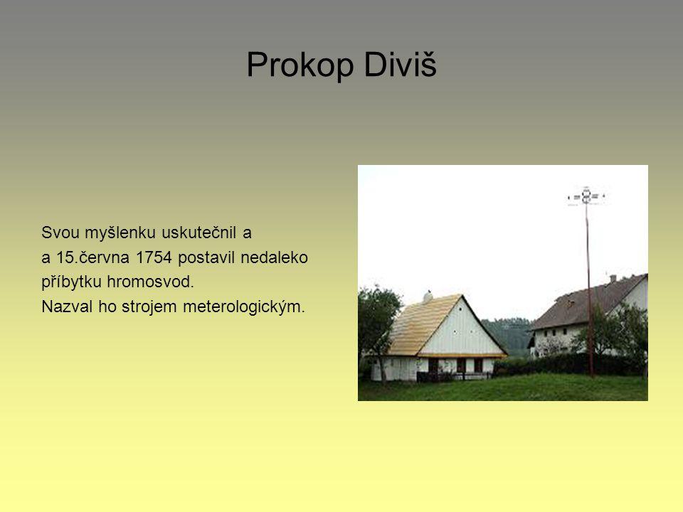 Prokop Diviš Svou myšlenku uskutečnil a a 15.června 1754 postavil nedaleko příbytku hromosvod.