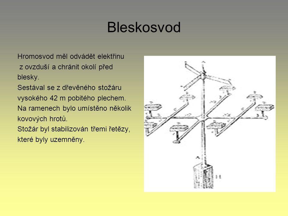 Bleskosvod Hromosvod měl odvádět elektřinu z ovzduší a chránit okolí před blesky.