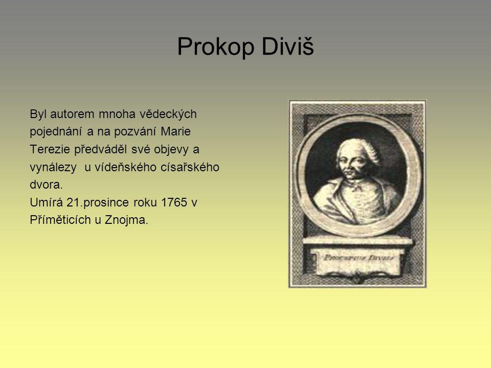 Zlatý Diviš Prokop Diviš se také zabýval elektrickým léčením revmatismu a ochrnutí. Věnoval se též teorii hudby,sestrojil originální strunový nástroj,