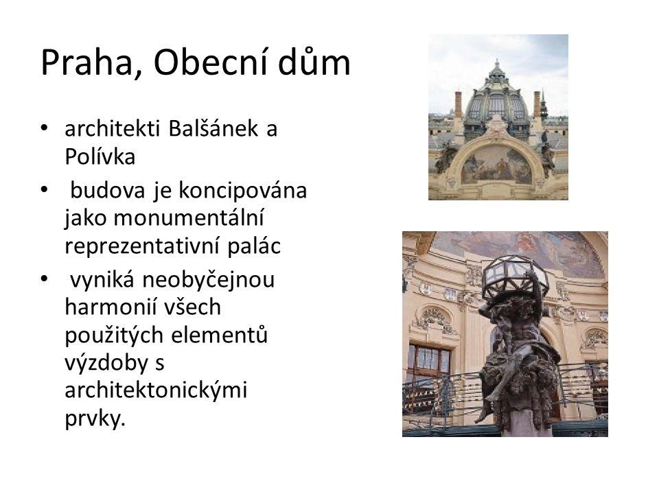 Praha, Obecní dům architekti Balšánek a Polívka budova je koncipována jako monumentální reprezentativní palác vyniká neobyčejnou harmonií všech použitých elementů výzdoby s architektonickými prvky.