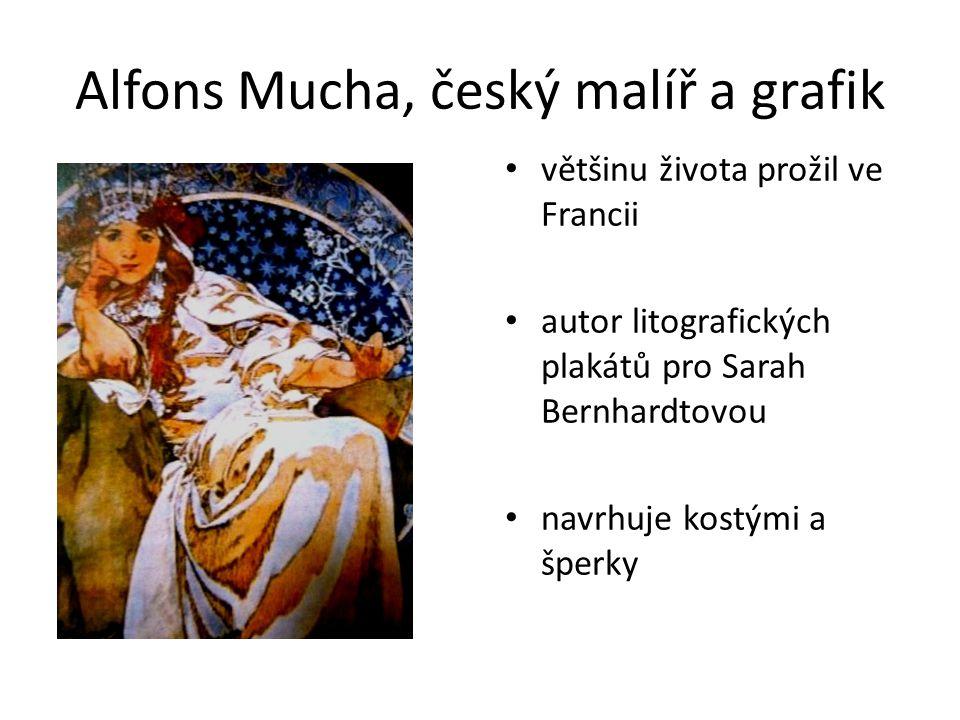 Alfons Mucha, český malíř a grafik většinu života prožil ve Francii autor litografických plakátů pro Sarah Bernhardtovou navrhuje kostými a šperky