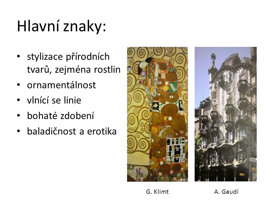 Hlavní znaky: stylizace přírodních tvarů, zejména rostlin ornamentálnost vlnící se linie bohaté zdobení baladičnost a erotika G.