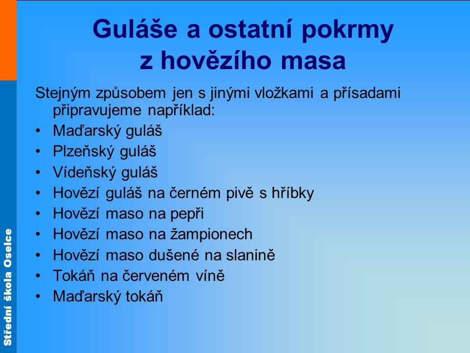Střední škola Oselce Guláše a ostatní pokrmy z hovězího masa Stejným způsobem jen s jinými vložkami a přísadami připravujeme například: Maďarský guláš
