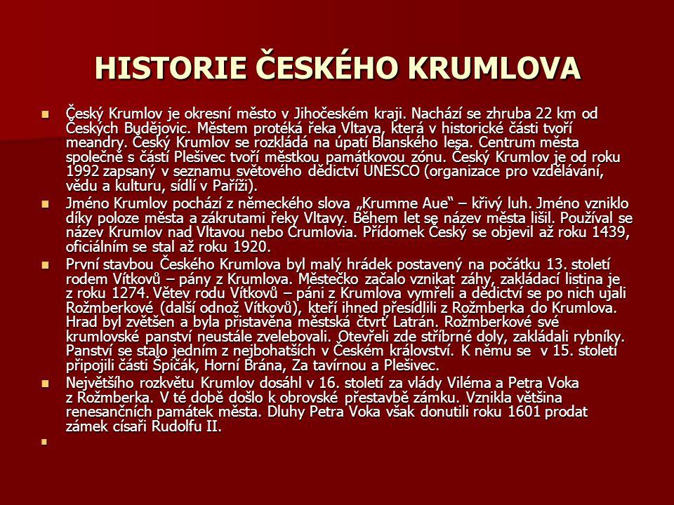 HISTORIE ČESKÉHO KRUMLOVA Český Krumlov je okresní město v Jihočeském kraji.
