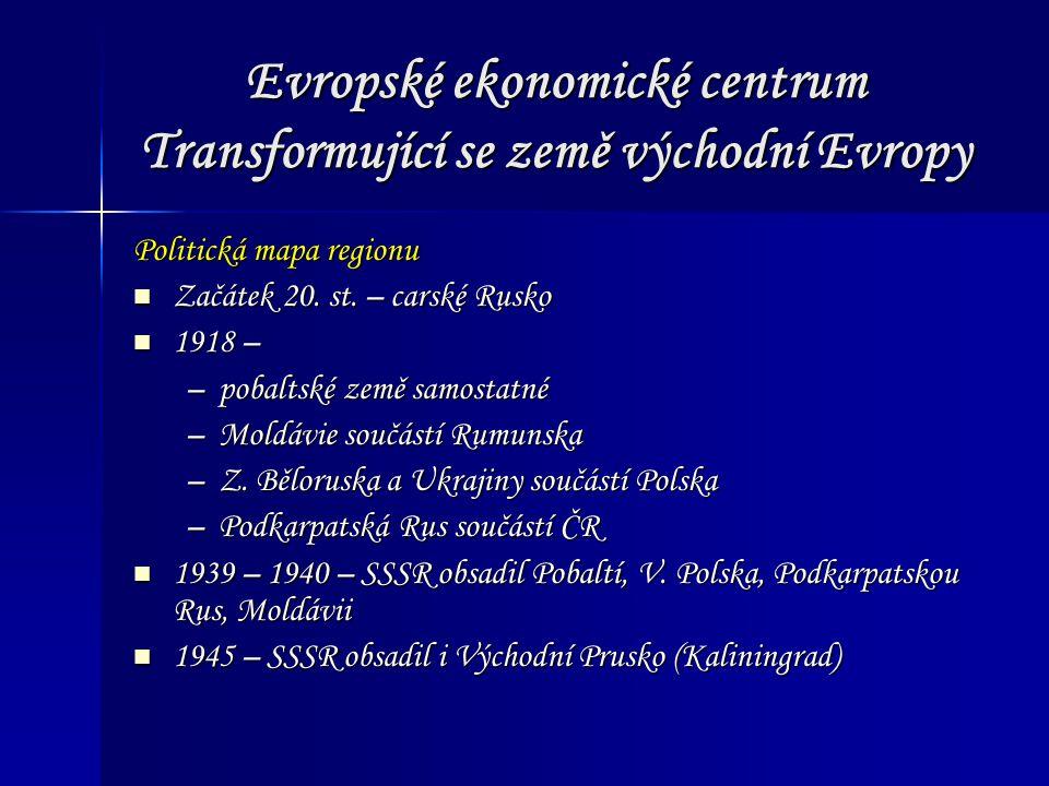 Evropské ekonomické centrum Transformující se země východní Evropy Politická mapa regionu Začátek 20.