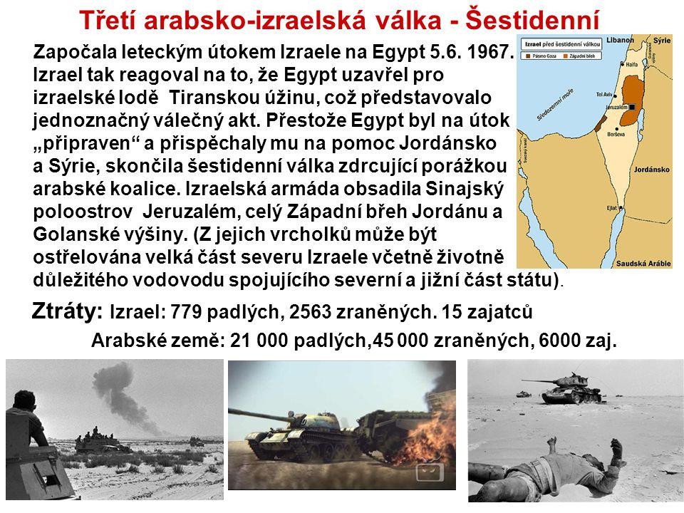 Třetí arabsko-izraelská válka - Šestidenní Započala leteckým útokem Izraele na Egypt 5.6. 1967. Izrael tak reagoval na to, že Egypt uzavřel pro izrael
