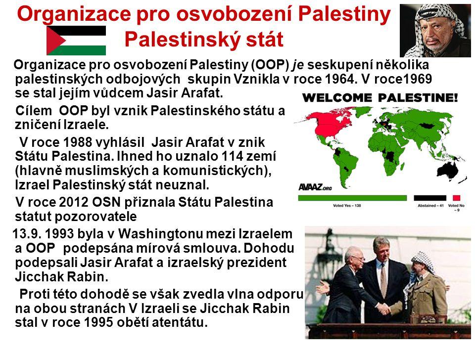 Organizace pro osvobození Palestiny Palestinský stát Organizace pro osvobození Palestiny (OOP) je seskupení několika palestinských odbojových skupin V