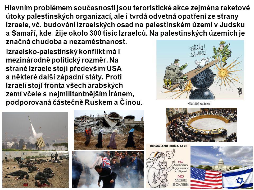 Hlavním problémem současnosti jsou teroristické akce zejména raketové útoky palestinských organizací, ale i tvrdá odvetná opatření ze strany Izraele,