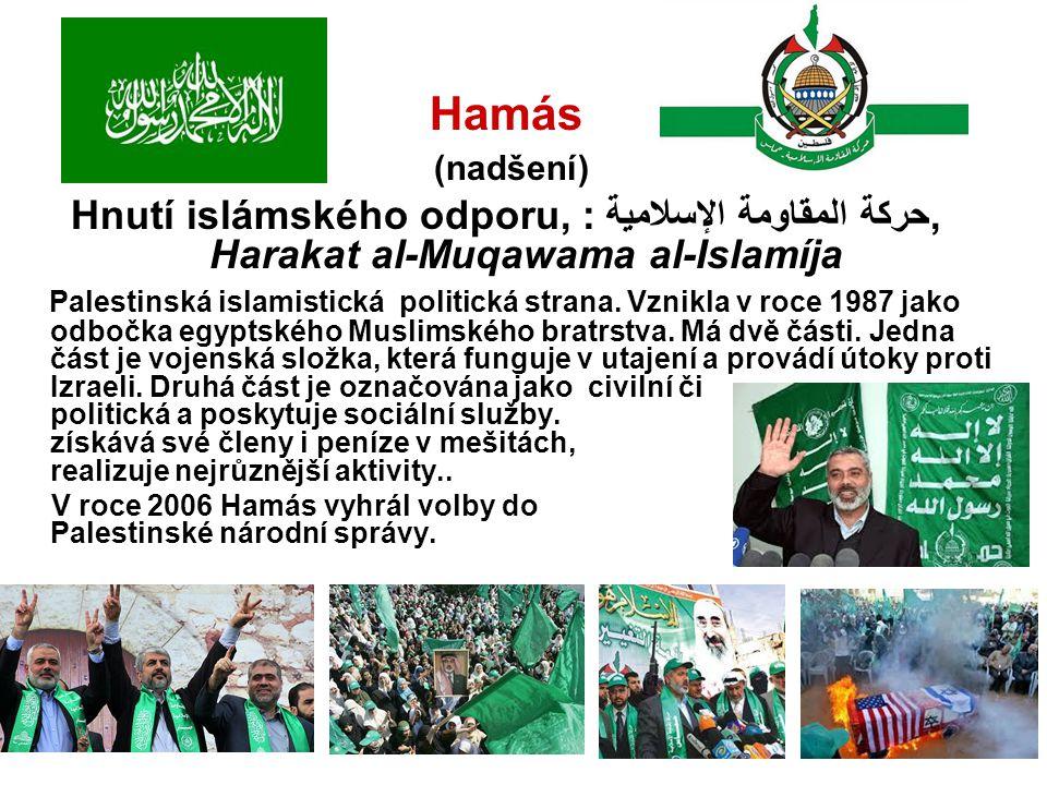 Hamás (nadšení) Hnutí islámského odporu, : حركة المقاومة الإسلامية, Harakat al-Muqawama al-Islamíja Palestinská islamistická politická strana. Vznikla
