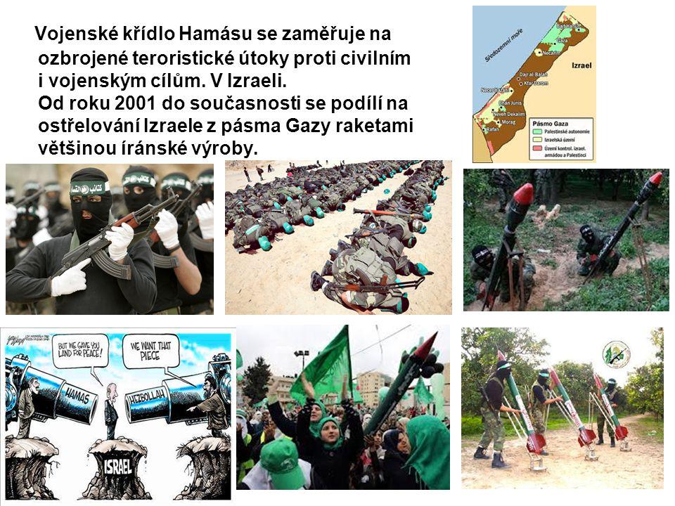 Vojenské křídlo Hamásu se zaměřuje na ozbrojené teroristické útoky proti civilním i vojenským cílům. V Izraeli. Od roku 2001 do současnosti se podílí