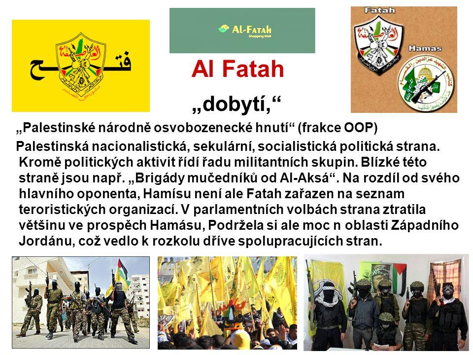 """Al Fatah """"dobytí,"""" """"Palestinské národně osvobozenecké hnutí"""" (frakce OOP) Palestinská nacionalistická, sekulární, socialistická politická strana. Krom"""