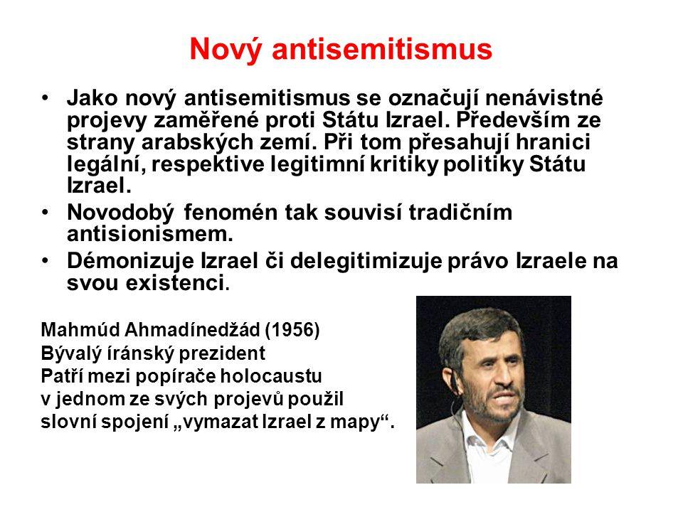 Nový antisemitismus Jako nový antisemitismus se označují nenávistné projevy zaměřené proti Státu Izrael. Především ze strany arabských zemí. Při tom p