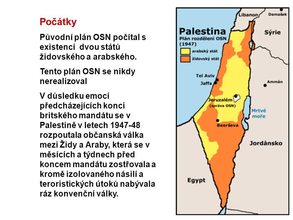 Počátky Původní plán OSN počítal s existencí dvou států židovského a arabského. Tento plán OSN se nikdy nerealizoval V důsledku emocí předcházejících