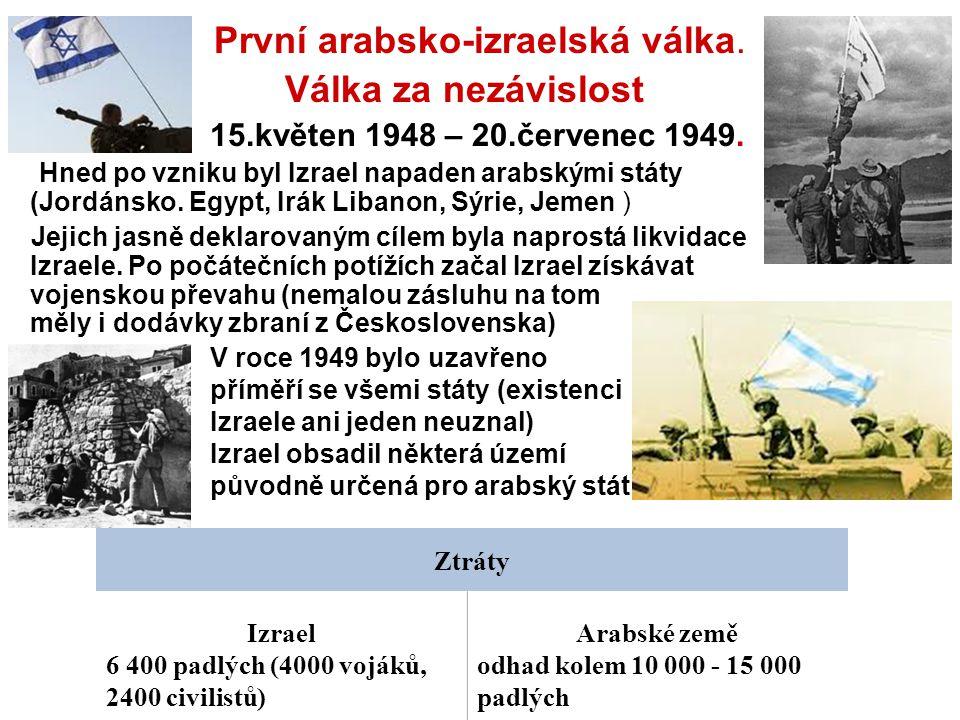 První arabsko-izraelská válka. Válka za nezávislost 15.květen 1948 – 20.červenec 1949. Hned po vzniku byl Izrael napaden arabskými státy (Jordánsko. E