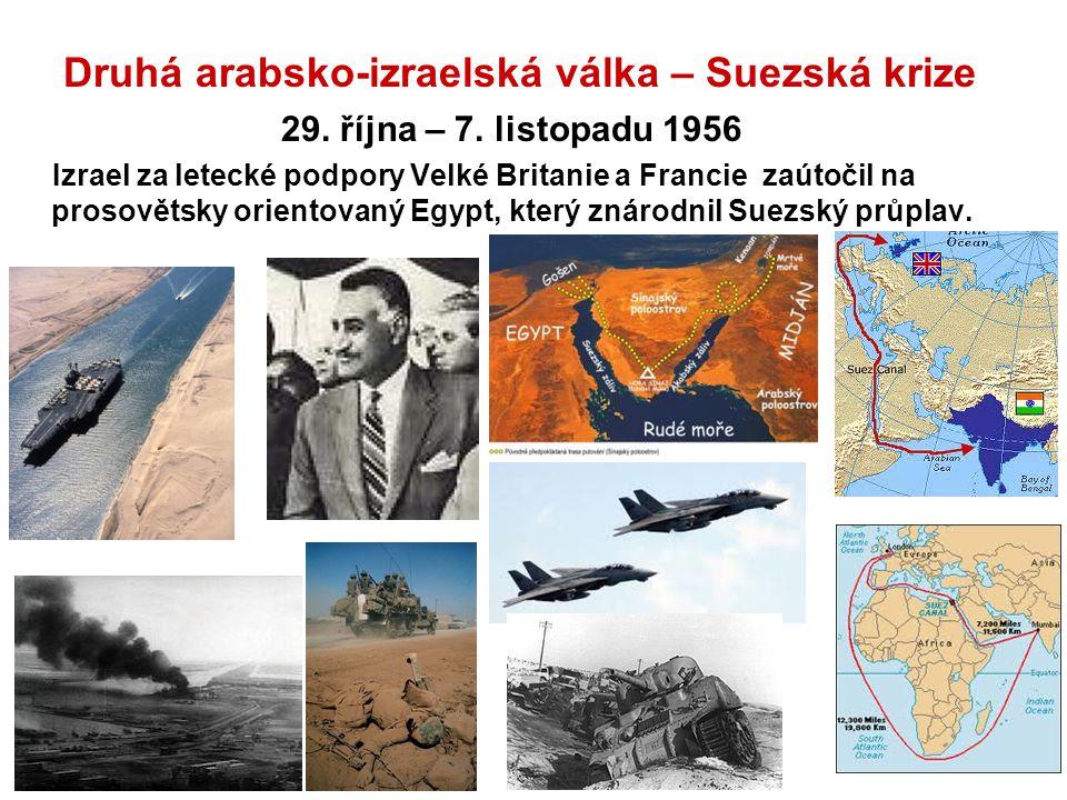 Druhá arabsko-izraelská válka – Suezská krize 29. října – 7. listopadu 1956 Izrael za letecké podpory Velké Britanie a Francie zaútočil na prosovětsky