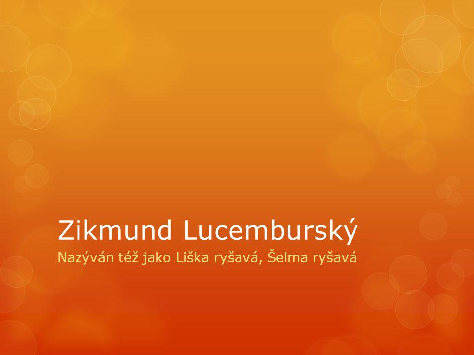 Zikmund Lucemburský Nazýván též jako Liška ryšavá, Šelma ryšavá