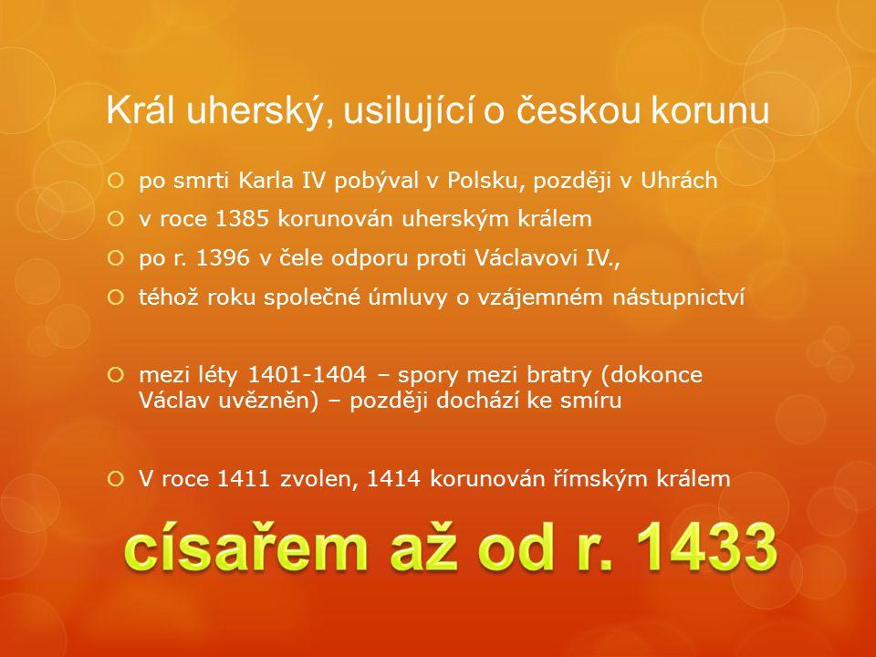 ZIKMUND A HUSITÉ  po Václavově smrti (1419) se automaticky očekávalo, že Zikmund nastoupí na český trůn  pod jeho patronací i královna Žofie  1420 při pobytu ve Vratislavi - vyhlášena  Zikmund v čele, táhl na Prahu, částečně ji obsadil  podlehl na Vítkově  přesto se nechal korunovat králem, následně Čechy opouští  na sněmu v Čáslavi jako král odmítnut